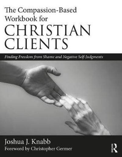 The Compassion-Based Workbook for Christian Clients - Joshua J. Knabb