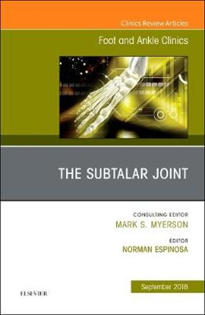 The Subtalar Joint, An issue of Foot and Ankle Clinics of North America - Norman Espinosa