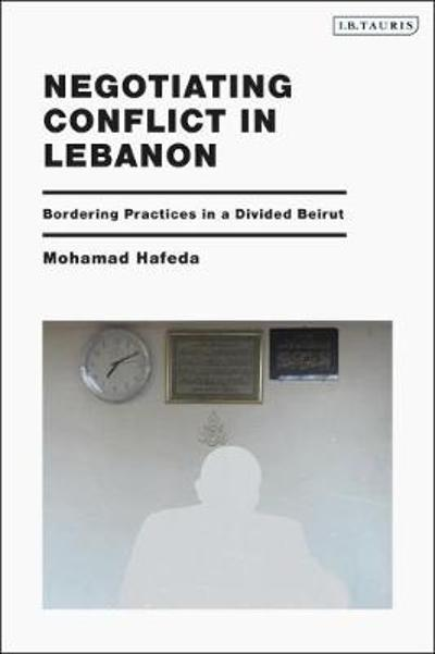 Negotiating Conflict in Lebanon - Mohamad Hafeda