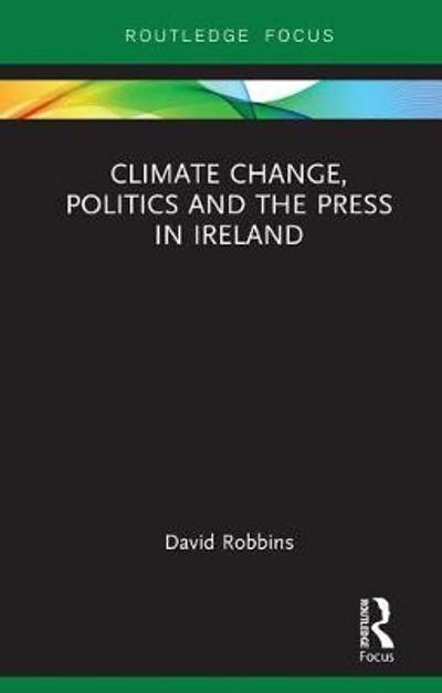 Climate Change, Politics and the Press in Ireland - David Robbins