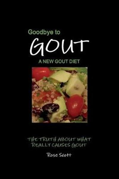 Goodbye To Gout A New Gout Diet - Rose Scott