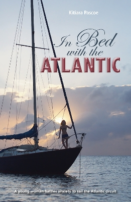 In Bed with the Atlantic - A young woman battles anxiety to sail the Atlantic circuit - Kitiara Pascoe