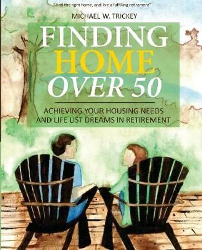 Finding Home Over 50 - Michael W Trickey