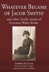 Whatever Became of Jacob Smith? and other family stories of Lorraine Helen Kesler - Frederick Ray Comer Sally Lou Ost Comer Allison Lee Comer Ring