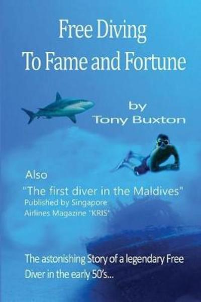 Freediving to Fame and Fortune - Tony Buxton