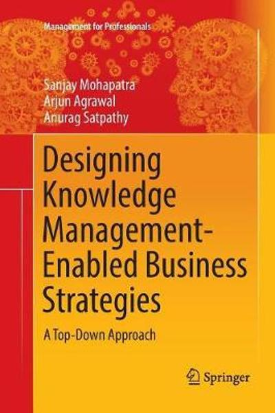 Designing Knowledge Management-Enabled Business Strategies - Sanjay Mohapatra