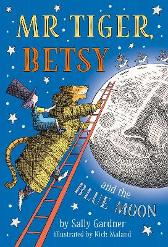 Mr Tiger, Betsy and the Blue Moon - Sally Gardner Nick Maland