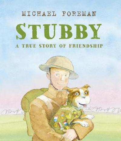 Stubby: A True Story of Friendship - Michael Foreman