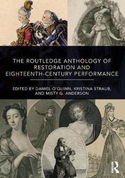 The Routledge Anthology of Restoration and Eighteenth-Century Performance - Daniel O'Quinn