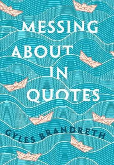 Messing About in Quotes - Gyles Brandreth