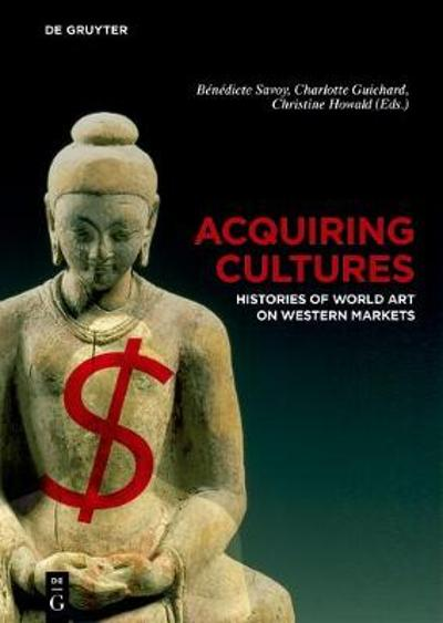 Acquiring Cultures - Benedicte Savoy
