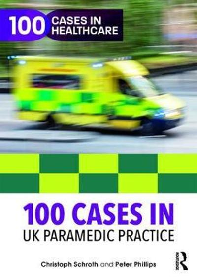 100 Cases in UK Paramedic Practice - Christoph Schroth