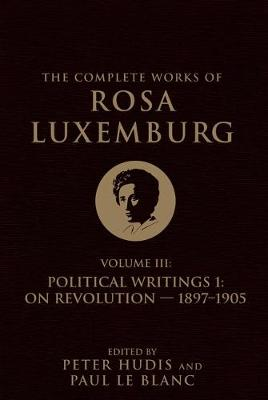 The Complete Works of Rosa Luxemburg Volume III - Rosa Luxemburg