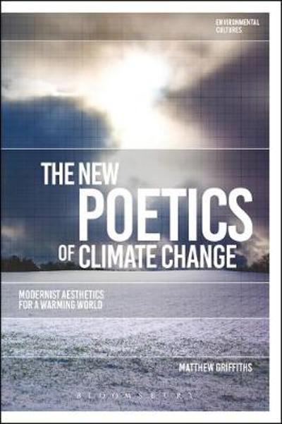 The New Poetics of Climate Change - Matthew Griffiths