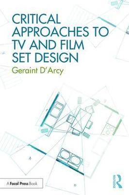 Critical Approaches to TV and Film Set Design - Geraint D'Arcy