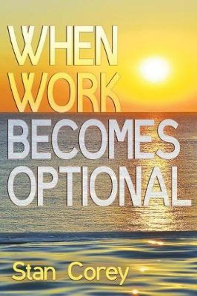When Work Becomes Optional - Stan Corey