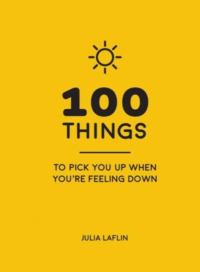 100 Things to Pick You Up When You're Feeling Down - Julia Laflin
