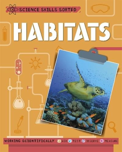 Science Skills Sorted!: Habitats - Anna Claybourne