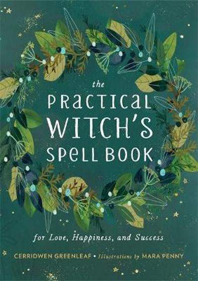 The Practical Witch's Spell Book - Cerridwen Greenleaf