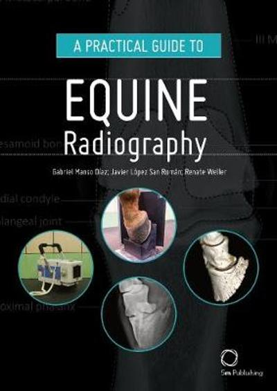 A Practical Guide to Equine Radiography - Gabriel Manso Diaz