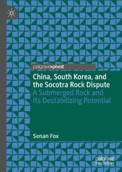 China, South Korea, and the Socotra Rock Dispute - Senan Fox