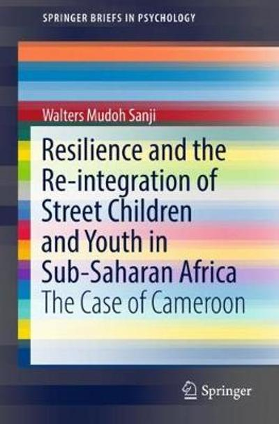 Resilience and the Re-integration of Street Children and Youth in Sub-Saharan Africa - Walters Mudoh Sanji