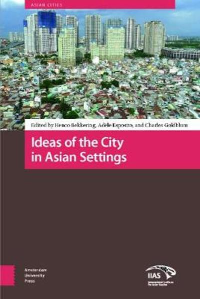 Ideas of the City in Asian Settings - C. (Charles) Goldblum