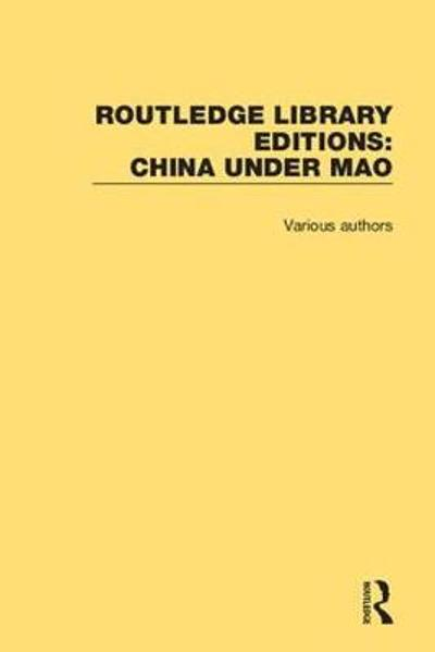 Routledge Library Editions: China Under Mao - Various