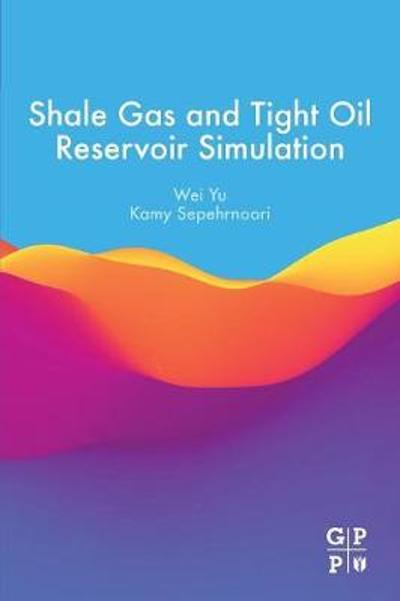 Shale Gas and Tight Oil Reservoir Simulation - Wei Yu