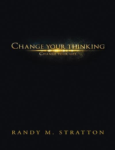 Change Your Thinking Change Your Life - Randy M. Stratton