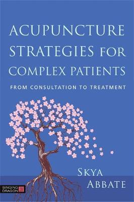 Acupuncture Strategies for Complex Patients - Skya Abbate