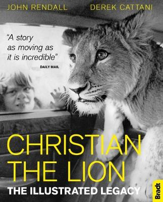 Christian The Lion: The Illustrated Legacy - John Rendall