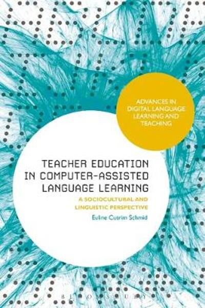Teacher Education in Computer-Assisted Language Learning - Euline Cutrim Schmid