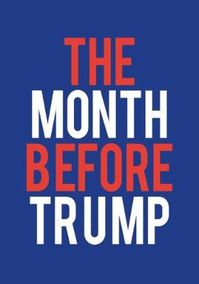The Month Before Trump - Harvey Benge