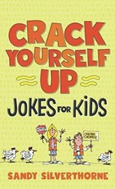 Crack Yourself Up Jokes for Kids - Sandy Silverthorne