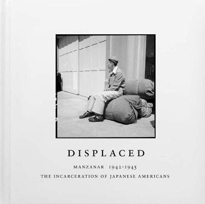 Displaced: Manzanar 1942-1945 - Evan Backes