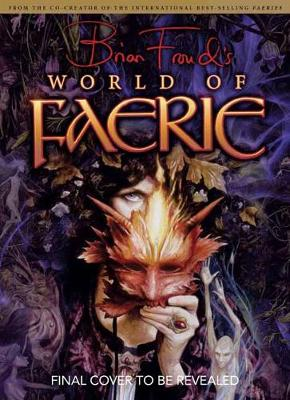 Brian Froud's World of Faerie - Brian Froud