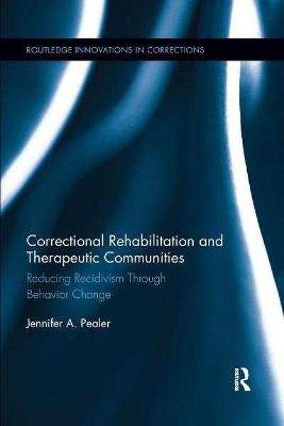 Correctional Rehabilitation and Therapeutic Communities - Jennifer A. Pealer