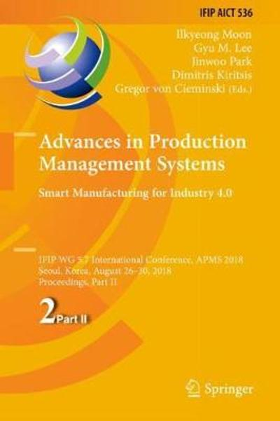 Advances in Production Management Systems. Smart Manufacturing for Industry 4.0 - Ilkyeong Moon