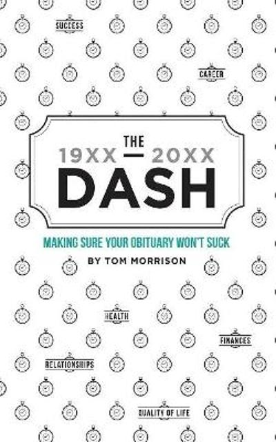 The Dash - Making Sure Your Obituary Doesn't Suck - Tom Morrison