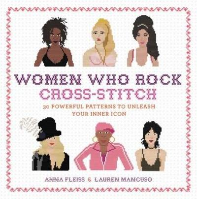 Women Who Rock Cross-Stitch - Anna Fleiss