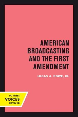 American Broadcasting and the First Amendment - Lucas A. Powe