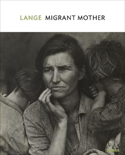 Dorothea Lange: Migrant Mother, Nipomo, California - Sarah Hermanson Meister