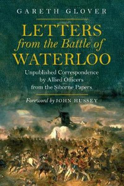 Letters from the Battle of Waterloo - Gareth Glover