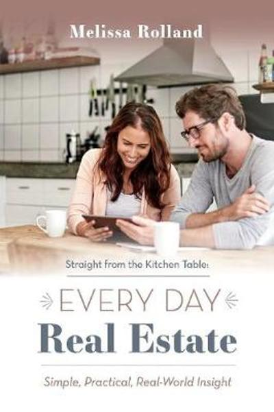 Straight from the Kitchen Table: Every Day Real Estate - Melissa Rolland
