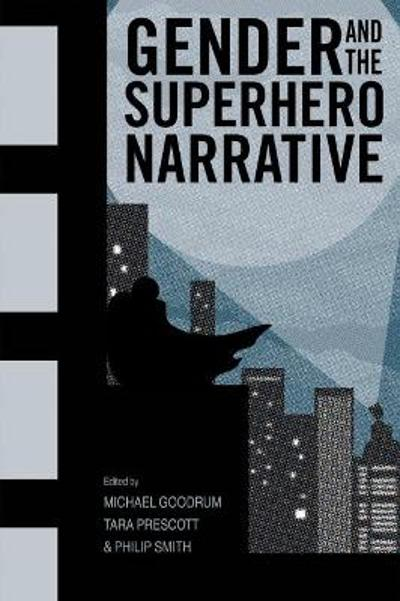 Gender and the Superhero Narrative - Michael Goodrum