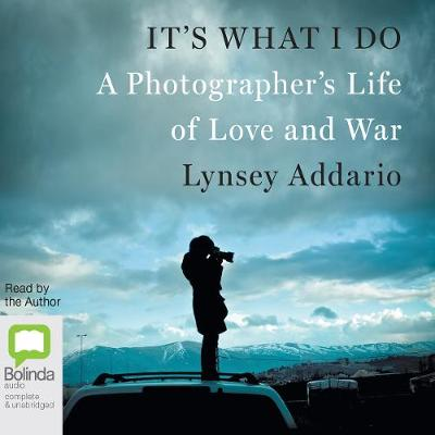It's What I Do - Lynsey Addario