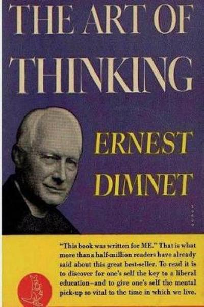 The Art of Thinking - Ernest Dimnet
