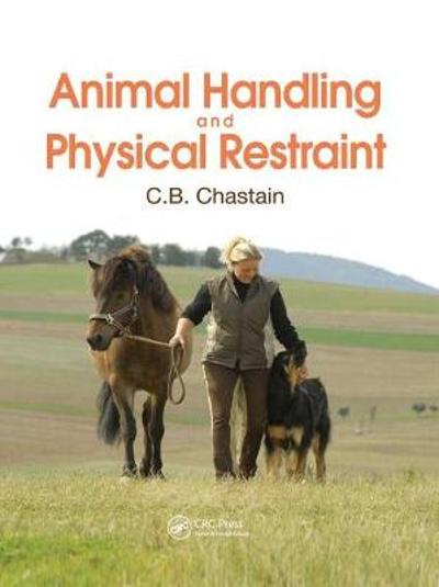 Animal Handling and Physical Restraint - C. B. Chastain