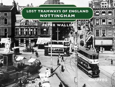 Lost Tramways of England: Nottingham - Peter Waller